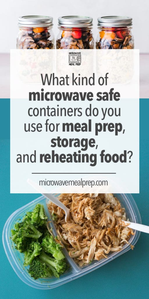 What kind of microwave safe containers do you use for meal prep, storage and reheating food?