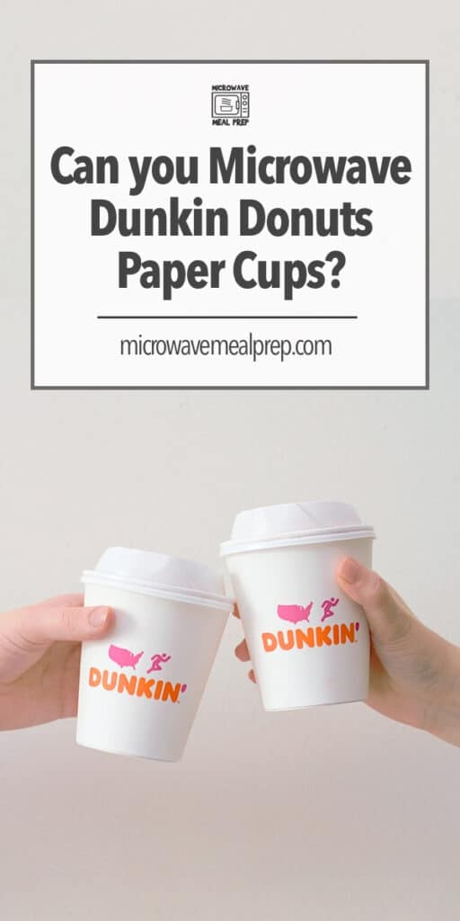 Is it safe to microwave Dunkin Donuts paper cups