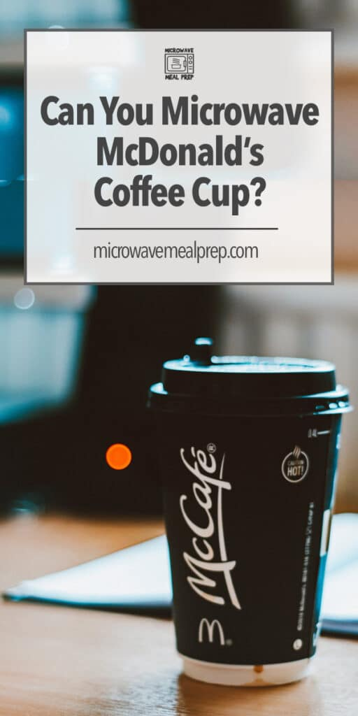 Is it safe to microwave a McDonald's coffee cup?