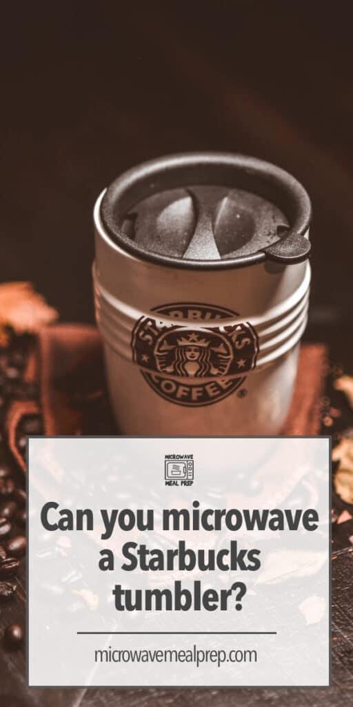 Is Starbucks tumbler microwave safe?