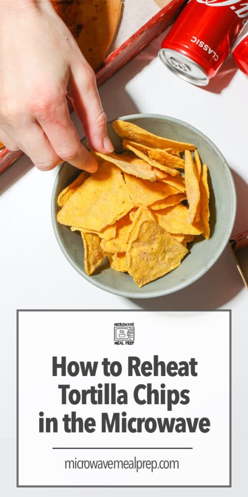 Can you reheat tortilla chips in the microwave?