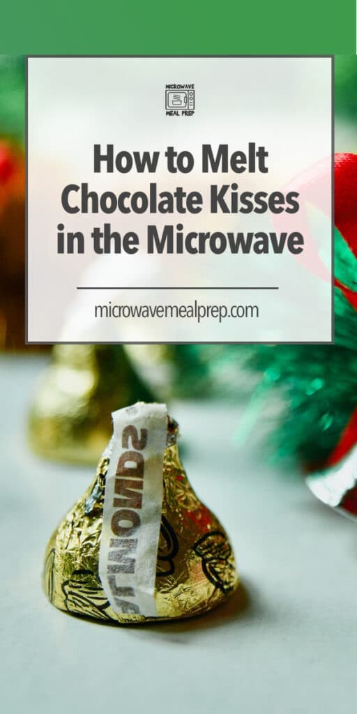 How to melt chocolate kisses in microwave.