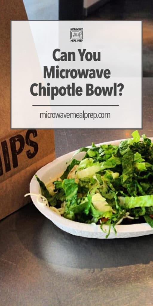 Is it safe to microwave a Chipotle bowl?