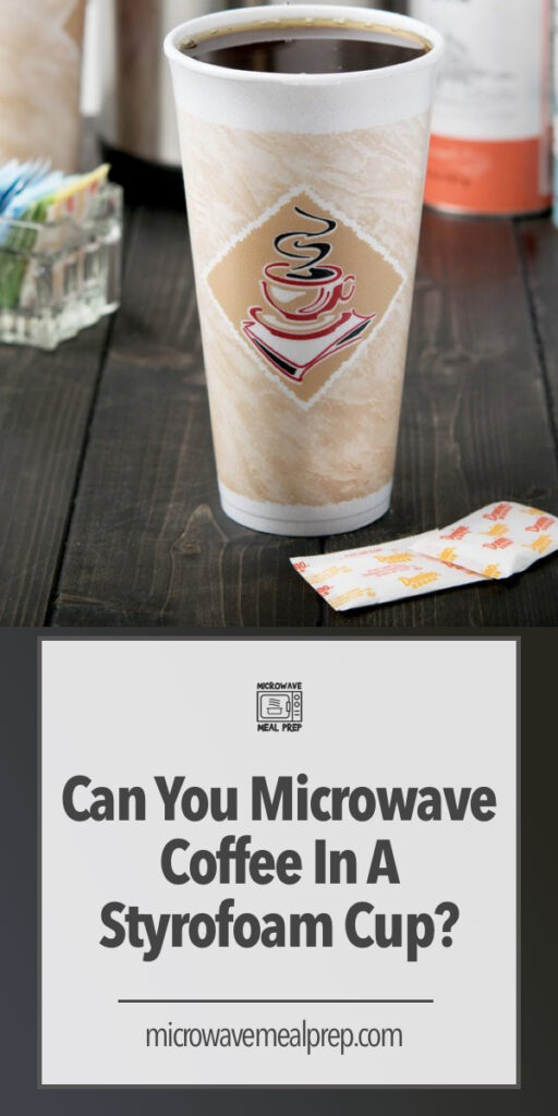 Can you microwave coffee in a styrofoam cup?