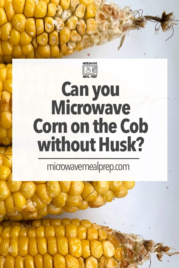 Can you microwave corn on the cob without husks?