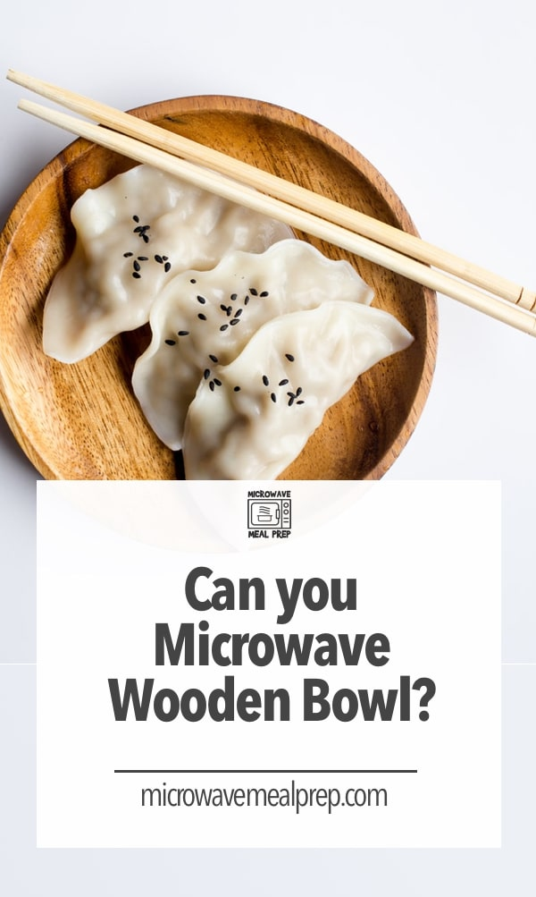 Can you microwave wooden bowls?