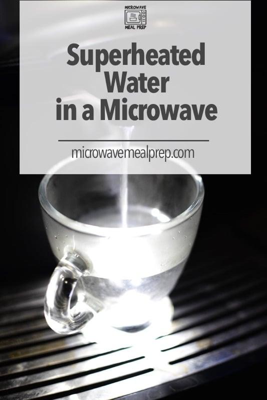 Superheated water in microwave